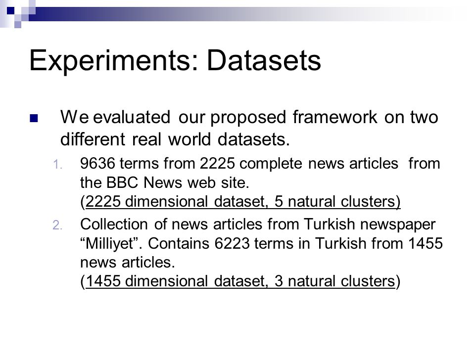 Experiments: Datasets We evaluated our proposed framework on two different real world datasets.