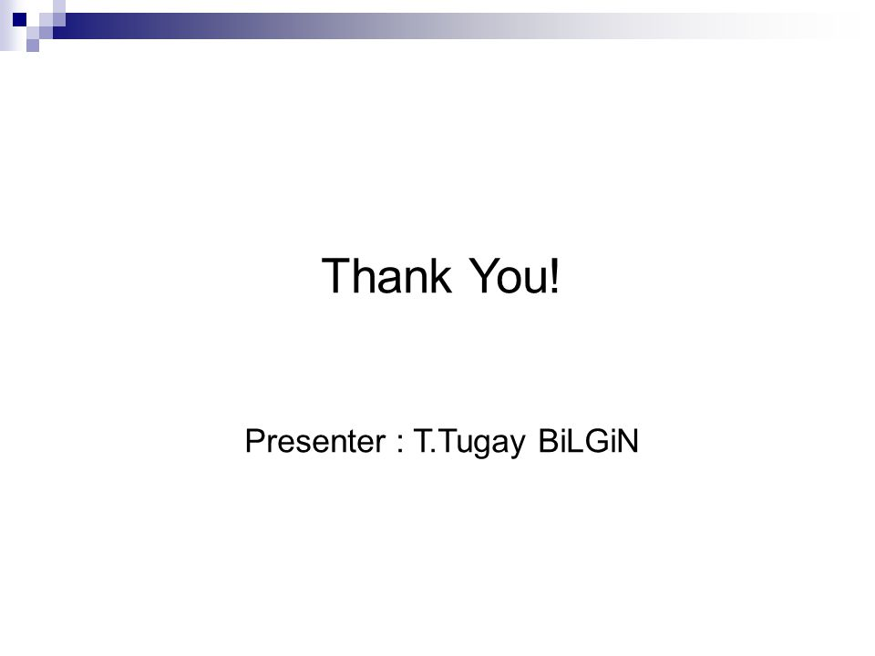 Thank You! Presenter : T.Tugay BiLGiN