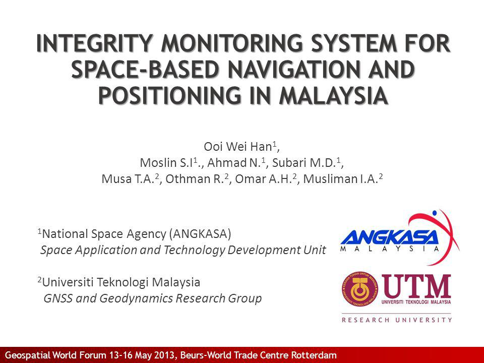 INTEGRITY MONITORING SYSTEM FOR SPACE-BASED NAVIGATION AND POSITIONING IN MALAYSIA Ooi Wei Han 1, Moslin S.I 1., Ahmad N. 1, Subari M.D. 1, Musa T.A.