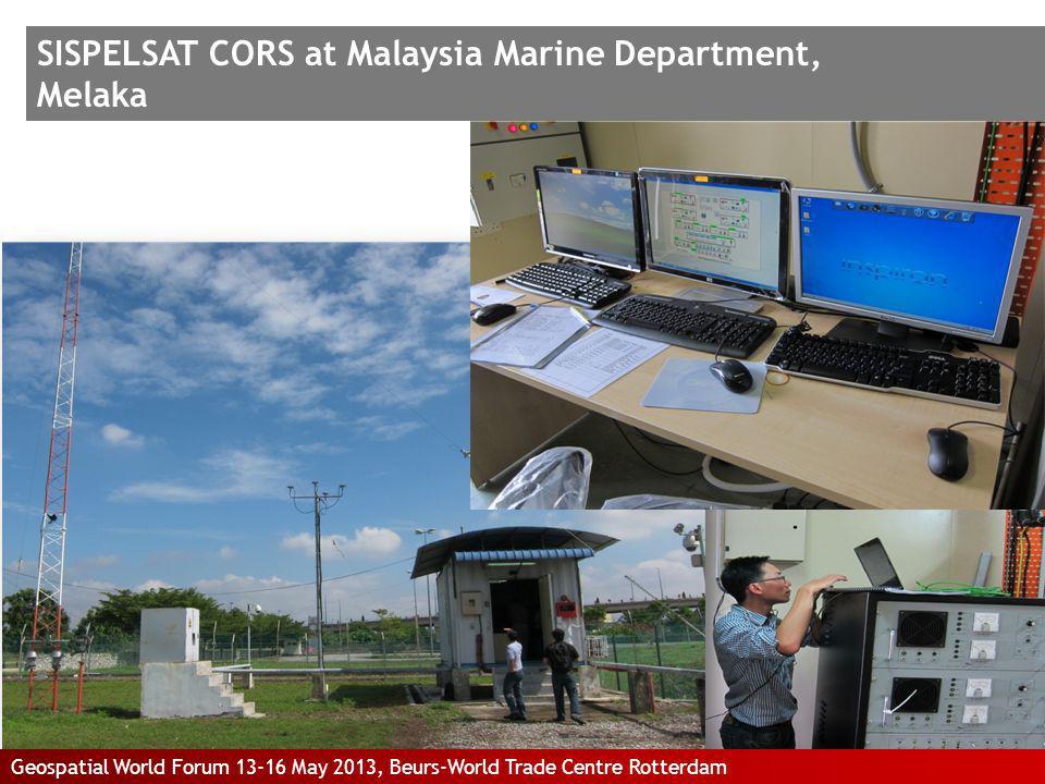 SISPELSAT CORS at Malaysia Marine Department, Melaka Geospatial World Forum 13-16 May 2013, Beurs-World Trade Centre Rotterdam