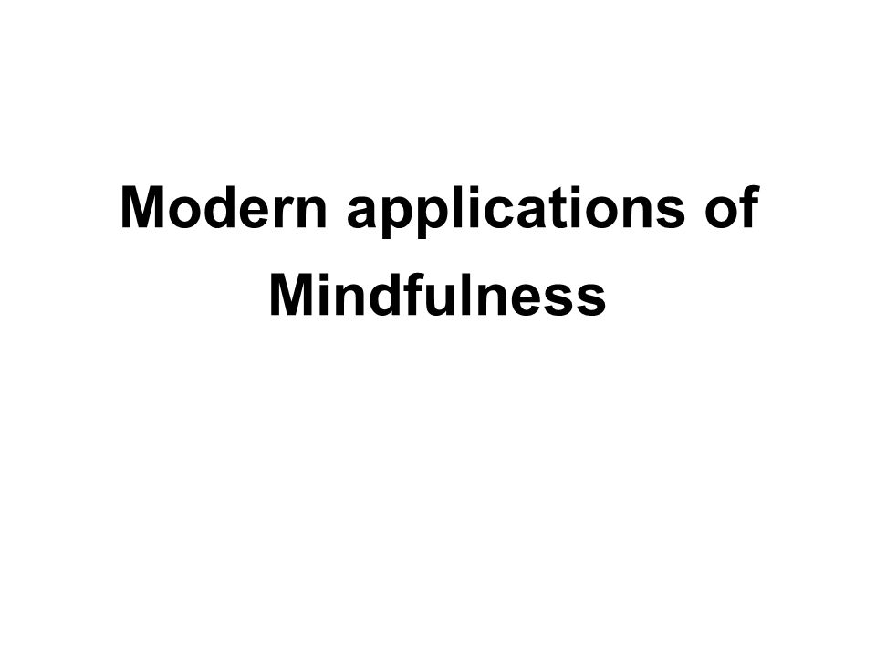 Modern applications of Mindfulness