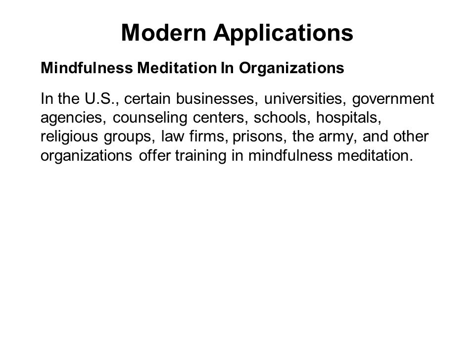 Modern Applications Mindfulness Meditation In Organizations In the U.S., certain businesses, universities, government agencies, counseling centers, sc