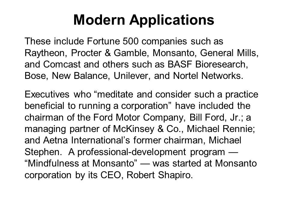 Modern Applications These include Fortune 500 companies such as Raytheon, Procter & Gamble, Monsanto, General Mills, and Comcast and others such as BA
