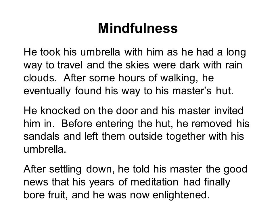 Mindfulness He took his umbrella with him as he had a long way to travel and the skies were dark with rain clouds. After some hours of walking, he eve