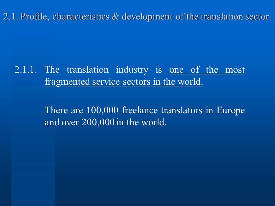 2.1. Profile, characteristics & development of the translation sector. 2.1. Profile, characteristics & development of the translation sector. 2.1.1. T