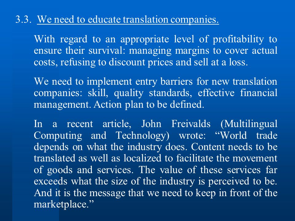 3.3. We need to educate translation companies. With regard to an appropriate level of profitability to ensure their survival: managing margins to cove