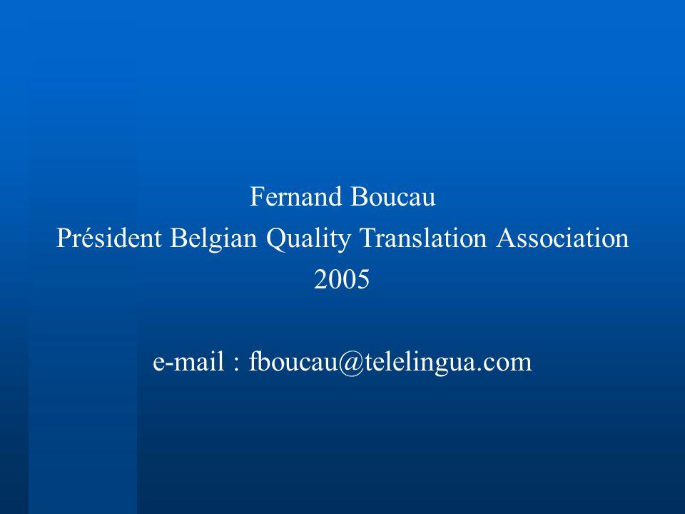 Fernand Boucau Président Belgian Quality Translation Association 2005 e-mail : fboucau@telelingua.com