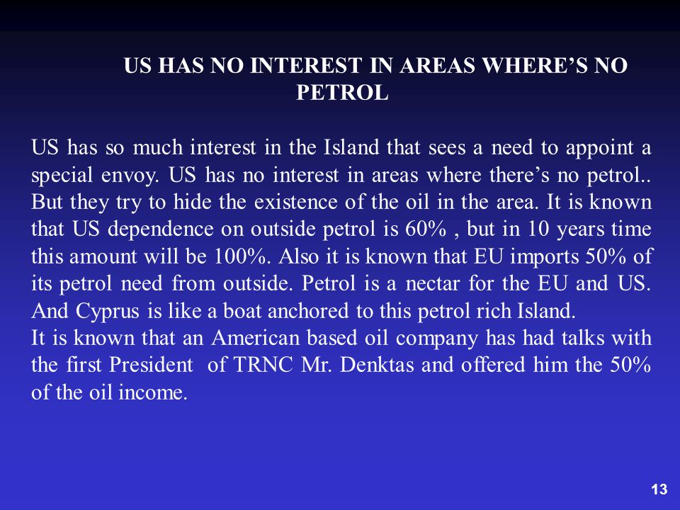 13 US HAS NO INTEREST IN AREAS WHERES NO PETROL US has so much interest in the Island that sees a need to appoint a special envoy.