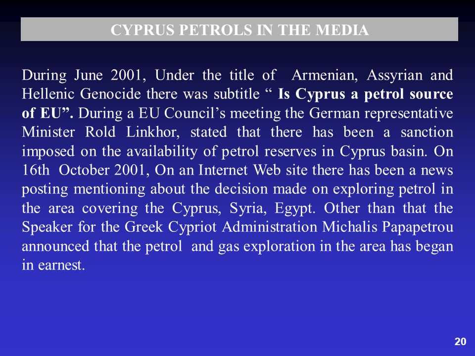 20 During June 2001, Under the title of Armenian, Assyrian and Hellenic Genocide there was subtitle Is Cyprus a petrol source of EU.