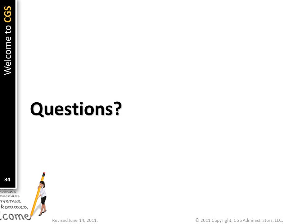 © 2011 Copyright, CGS Administrators, LLC.Revised June 14, 2011. 34Questions?