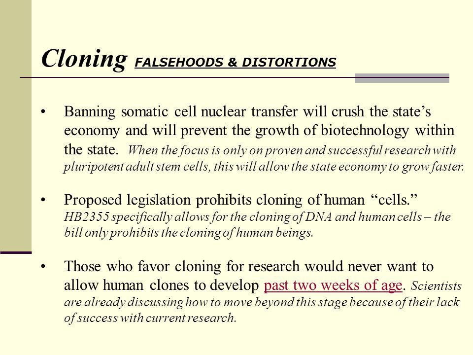 Cloning FALSEHOODS & DISTORTIONS Banning somatic cell nuclear transfer will crush the states economy and will prevent the growth of biotechnology within the state.