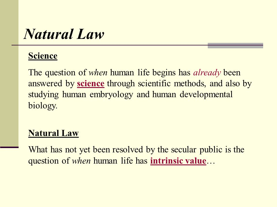 Natural Law Science The question of when human life begins has already been answered by science through scientific methods, and also by studying human embryology and human developmental biology.