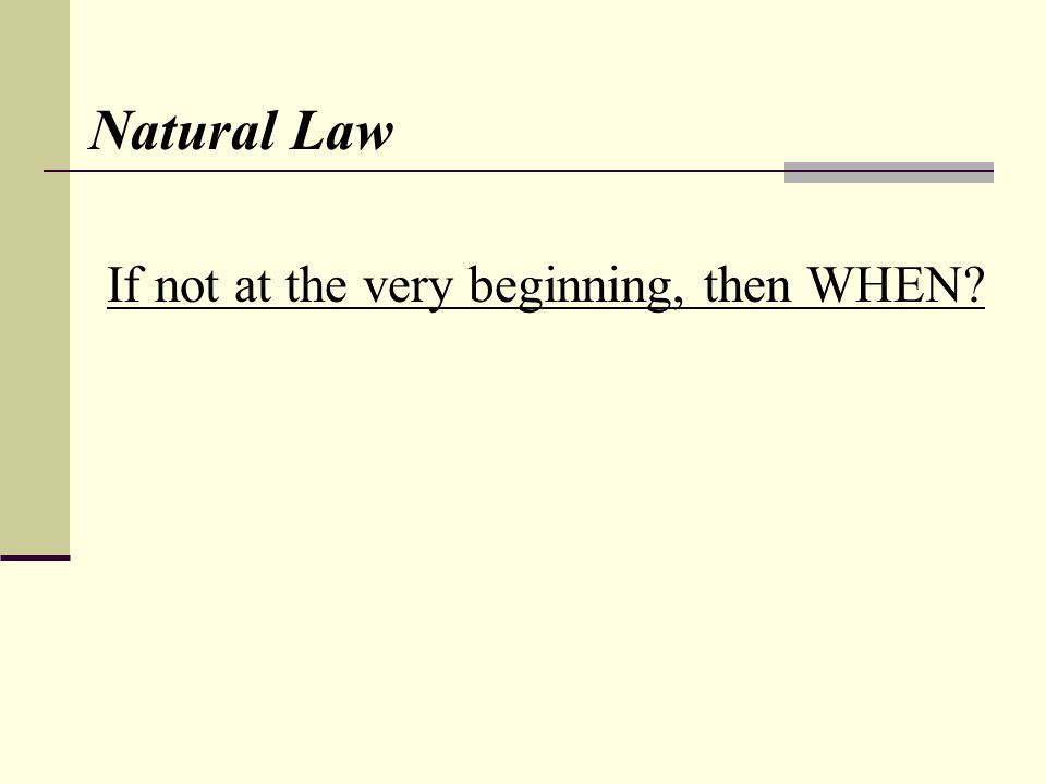 Natural Law If not at the very beginning, then WHEN