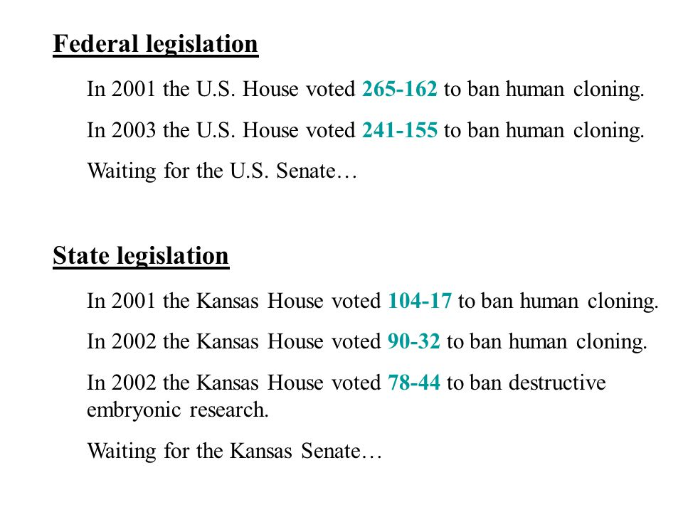 Federal legislation In 2001 the U.S. House voted 265-162 to ban human cloning.