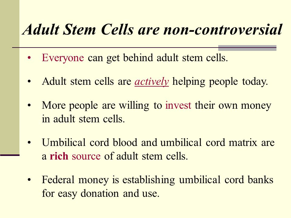 Adult Stem Cells are non-controversial Everyone can get behind adult stem cells.