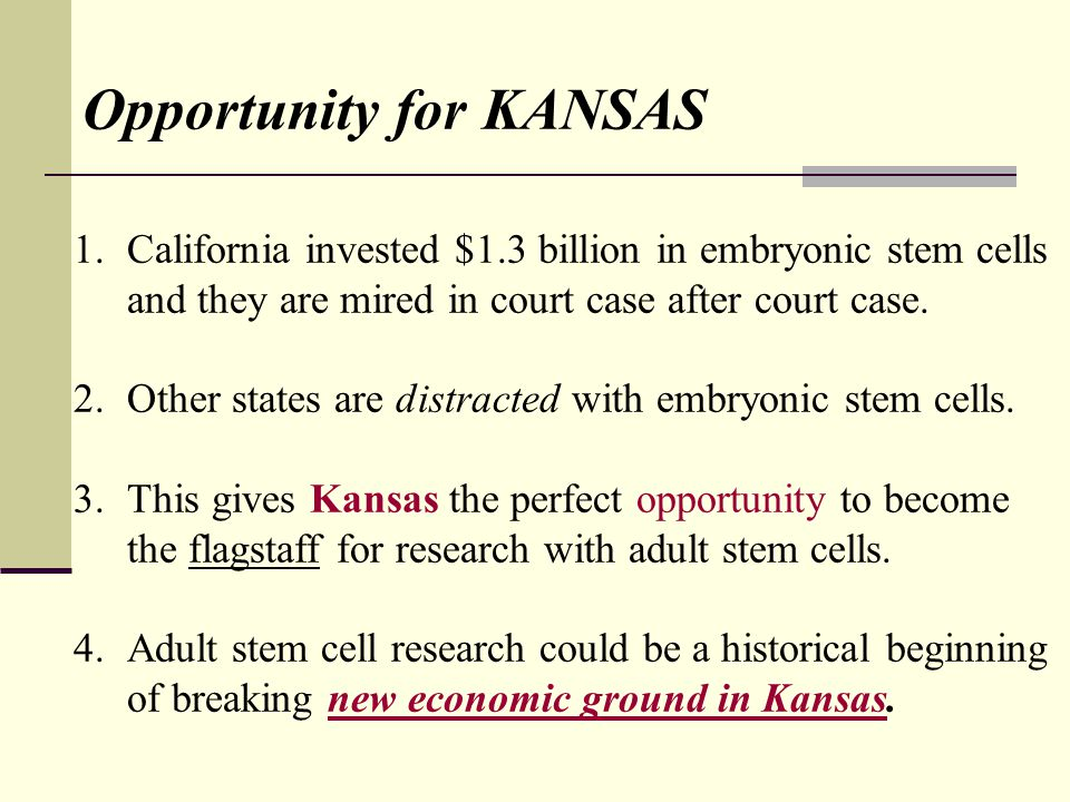 Opportunity for KANSAS 1.California invested $1.3 billion in embryonic stem cells and they are mired in court case after court case.