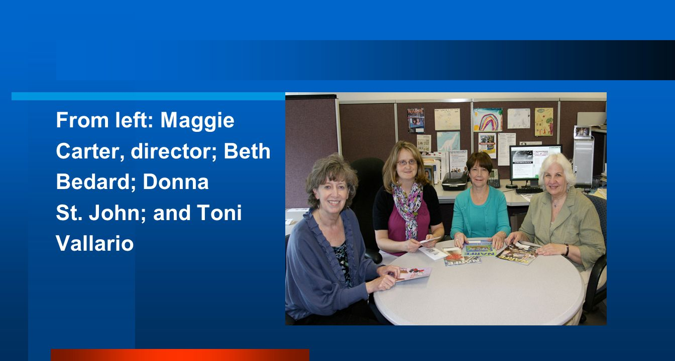 From left: Maggie Carter, director; Beth Bedard; Donna St. John; and Toni Vallario
