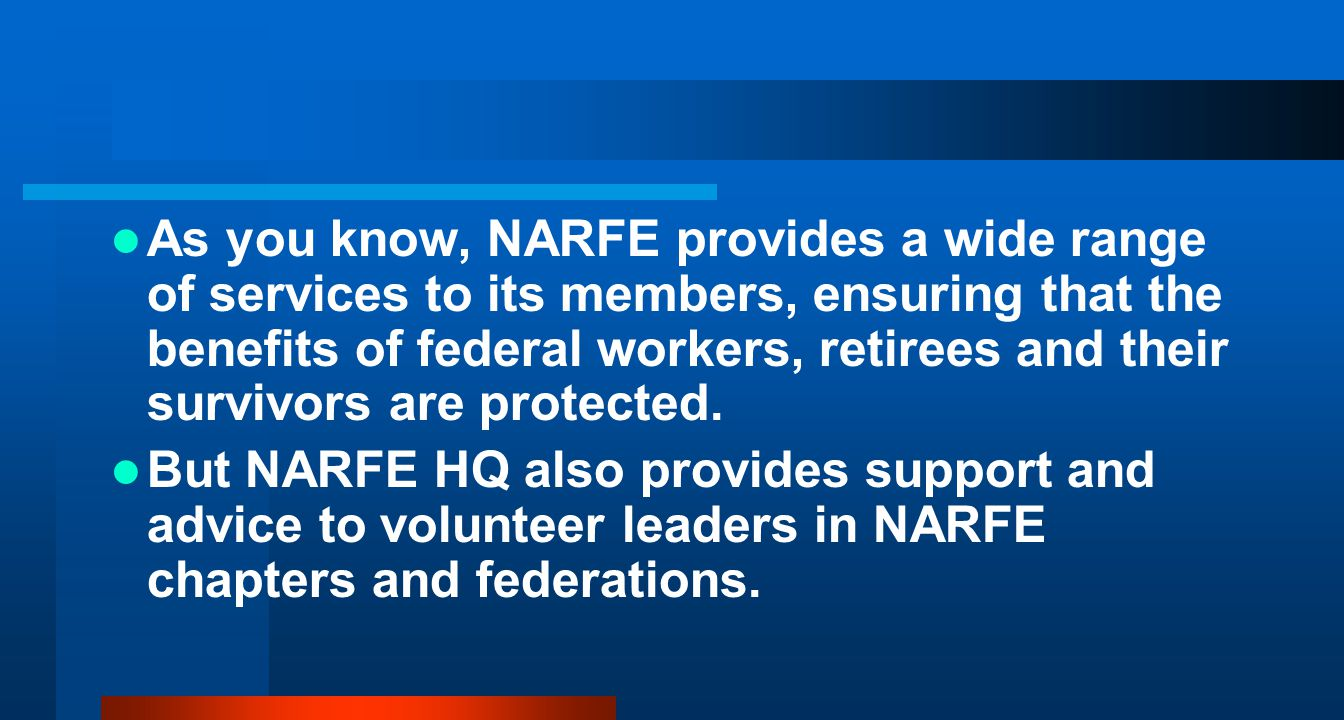 As you know, NARFE provides a wide range of services to its members, ensuring that the benefits of federal workers, retirees and their survivors are protected.