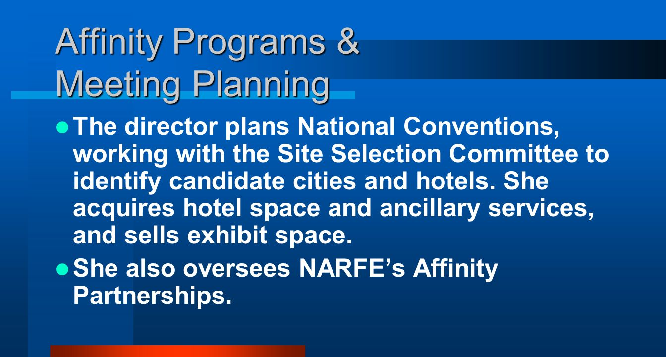 Affinity Programs & Meeting Planning The director plans National Conventions, working with the Site Selection Committee to identify candidate cities and hotels.