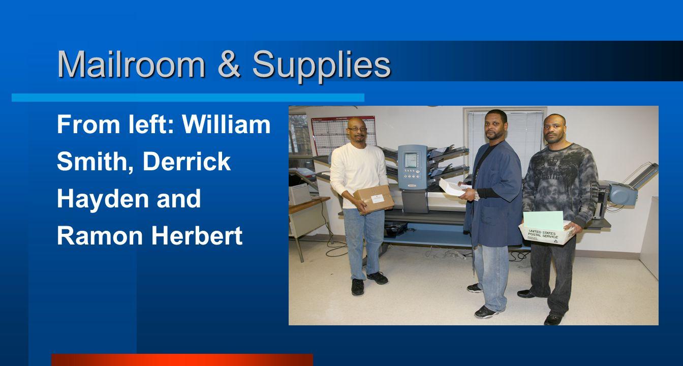 Mailroom & Supplies From left: William Smith, Derrick Hayden and Ramon Herbert