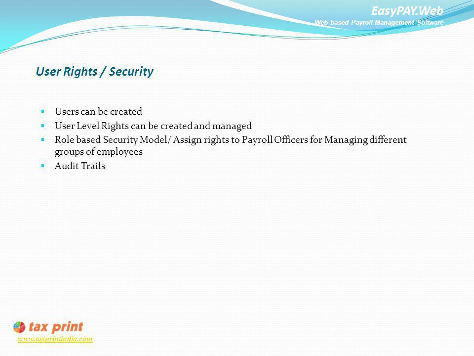 EasyPAY.Web Web based Payroll Management Software www.taxprintindia.com User Rights / Security Users can be created User Level Rights can be created a
