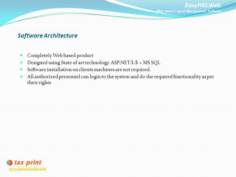 EasyPAY.Web Web based Payroll Management Software www.taxprintindia.com Software Architecture Completely Web based product Designed using State of art