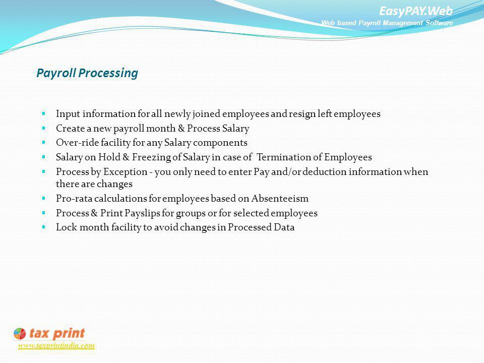 EasyPAY.Web Web based Payroll Management Software www.taxprintindia.com Payroll Processing Input information for all newly joined employees and resign