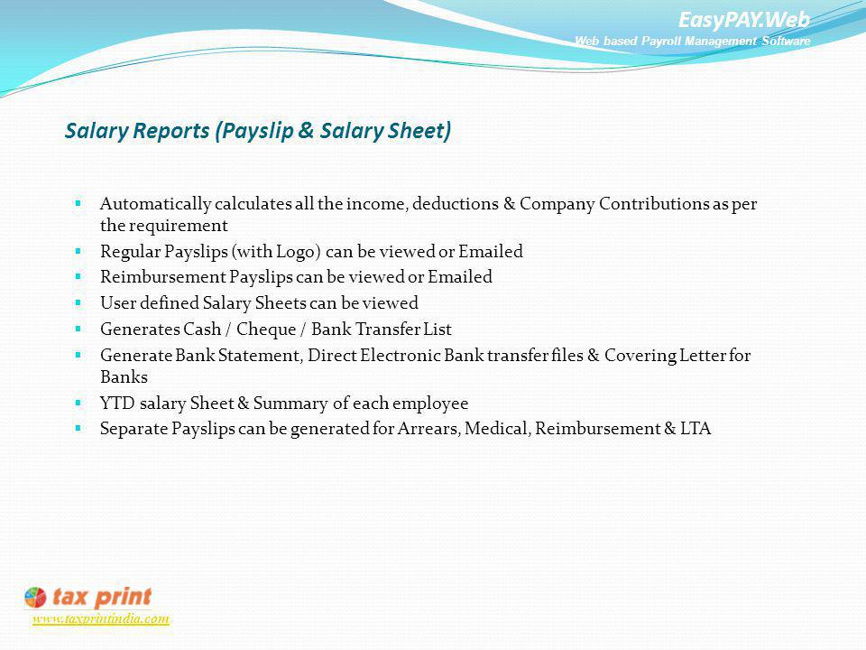 EasyPAY.Web Web based Payroll Management Software www.taxprintindia.com Salary Reports (Payslip & Salary Sheet) Automatically calculates all the incom