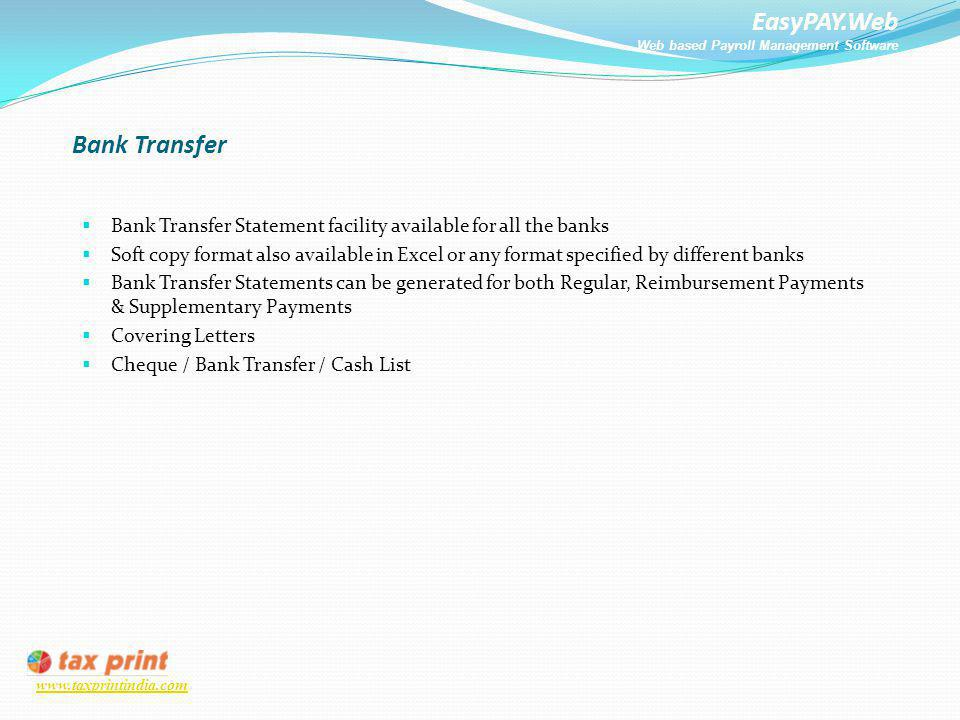EasyPAY.Web Web based Payroll Management Software www.taxprintindia.com Bank Transfer Bank Transfer Statement facility available for all the banks Sof