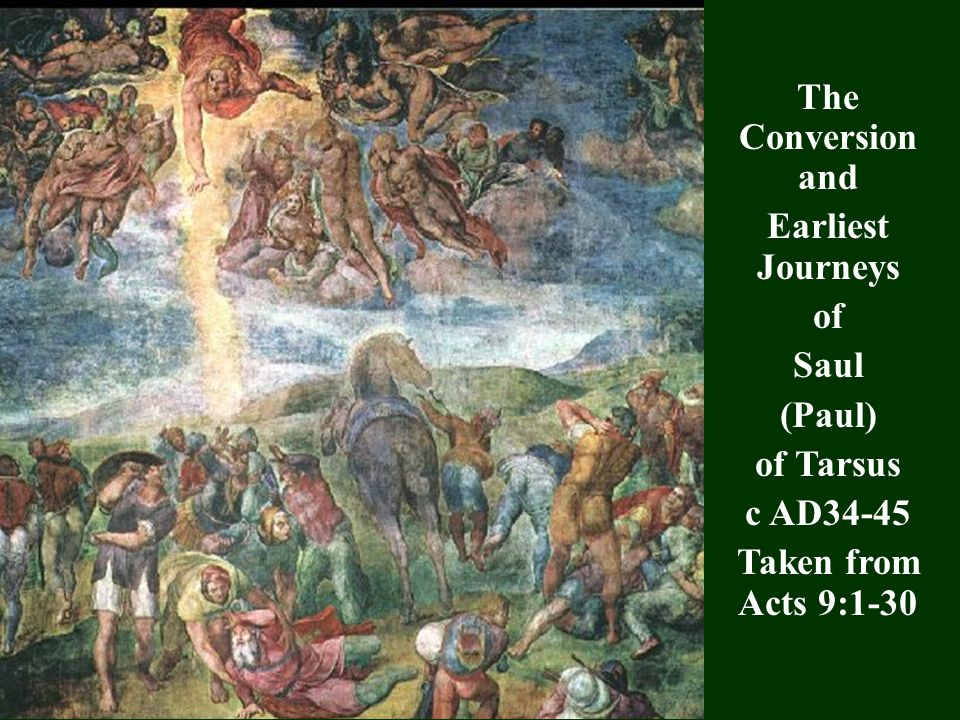 The Conversion and Earliest Journeys of Saul (Paul) of Tarsus c AD34-45 Taken from Acts 9:1-30