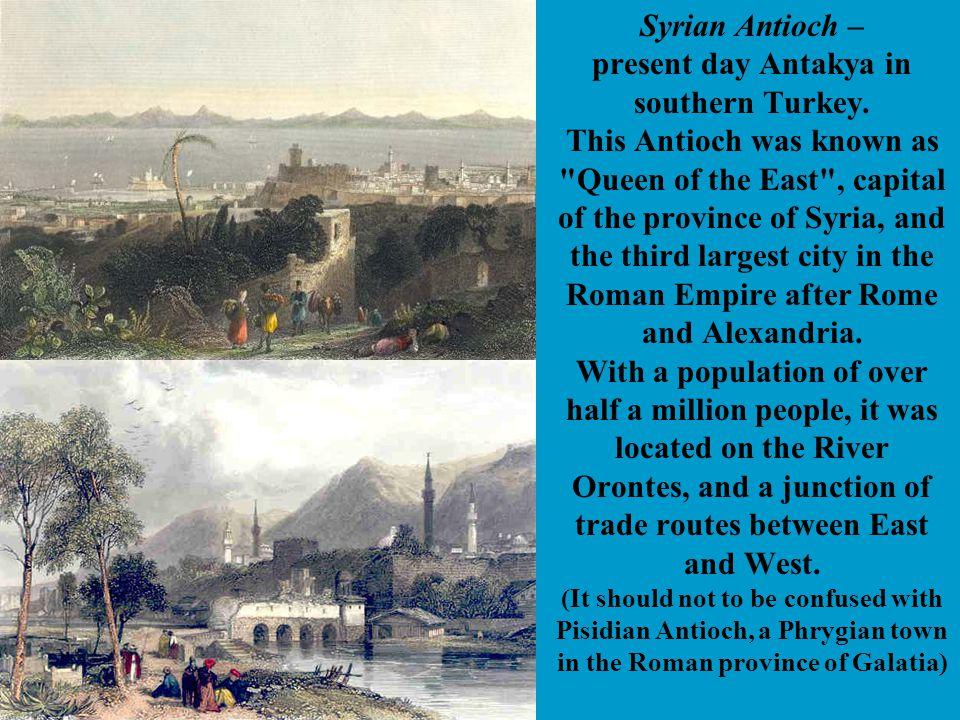 Syrian Antioch – present day Antakya in southern Turkey.