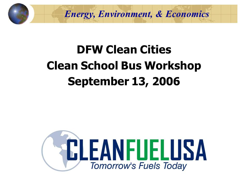 Energy, Environment, & Economics DFW Clean Cities Clean School Bus Workshop September 13, 2006