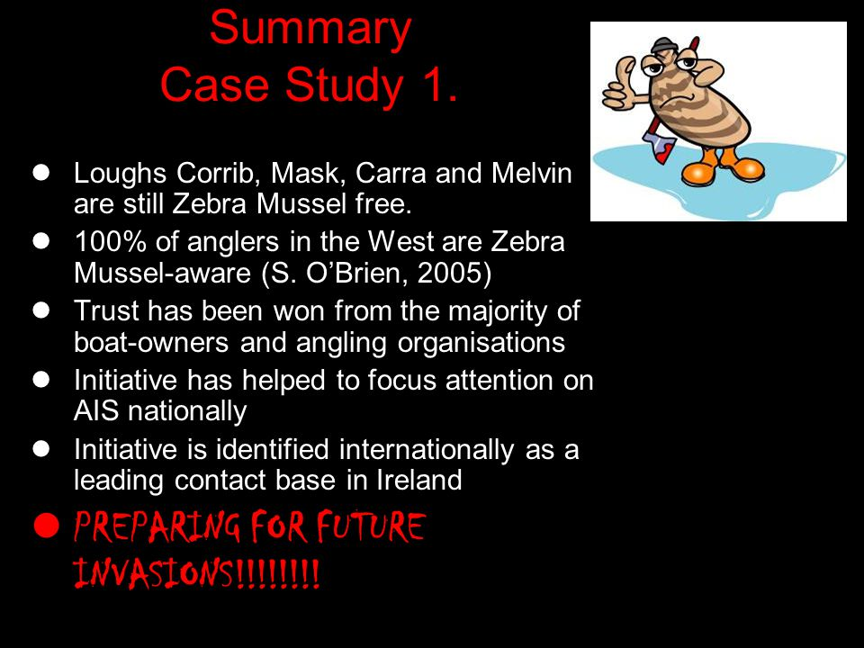 Summary Case Study 1. Loughs Corrib, Mask, Carra and Melvin are still Zebra Mussel free. 100% of anglers in the West are Zebra Mussel-aware (S. OBrien