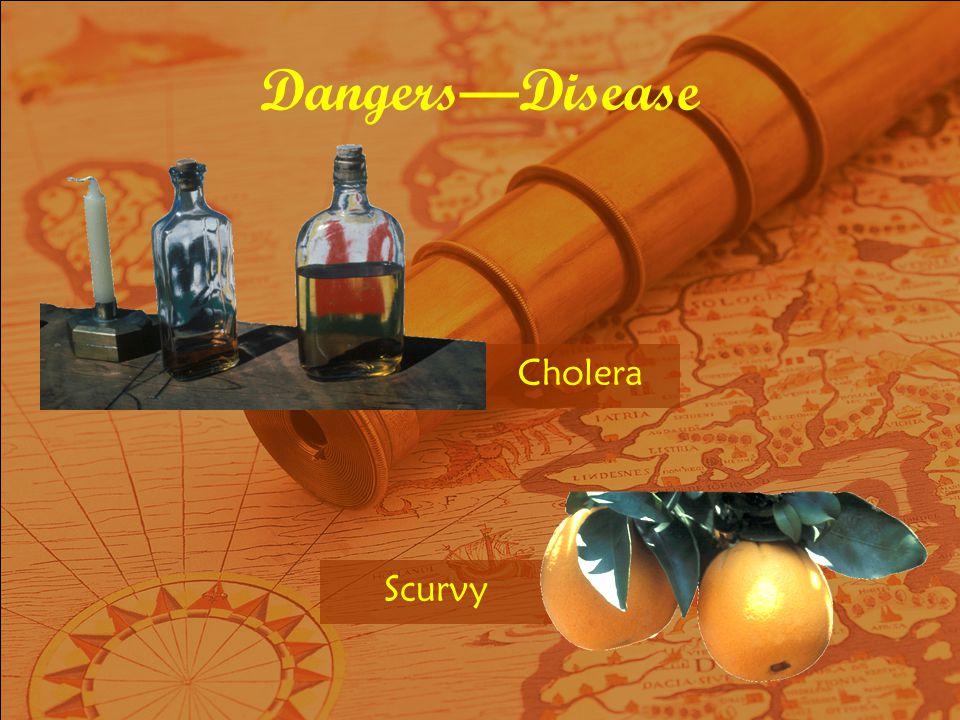 DangersDisease Scurvy Cholera