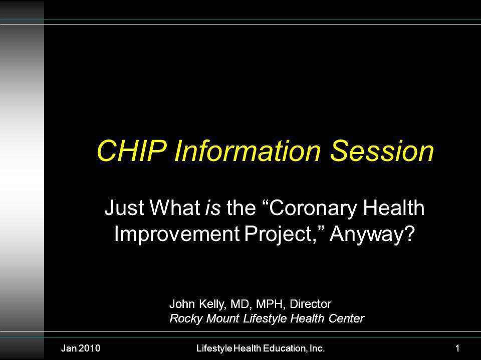 Jan 2010Lifestyle Health Education, Inc.1 CHIP Information Session Just What is the Coronary Health Improvement Project, Anyway.