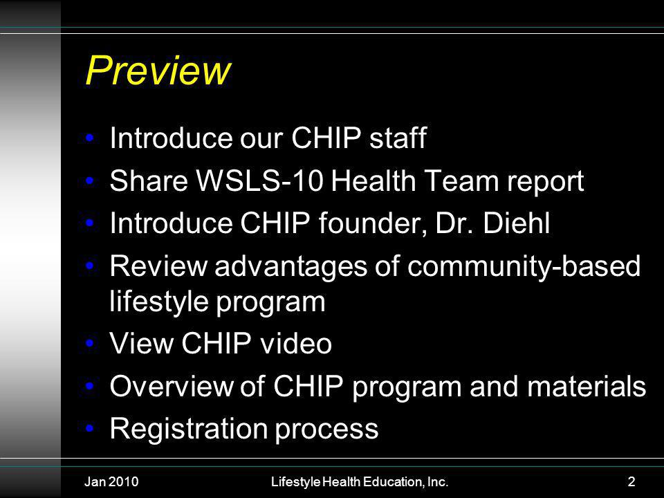 Jan 2010Lifestyle Health Education, Inc.2 Preview Introduce our CHIP staff Share WSLS-10 Health Team report Introduce CHIP founder, Dr.