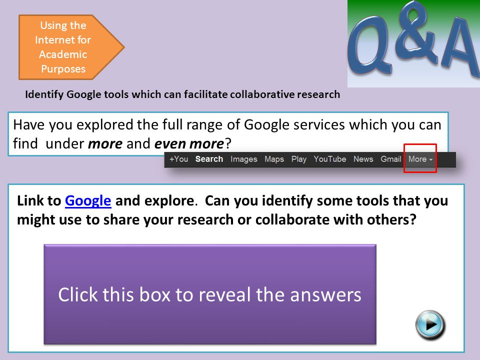 Panoramio Using the Internet for Academic Purposes Identify Google tools which can facilitate collaborative research Have you explored the full range of Google services which you can find under more and even more.