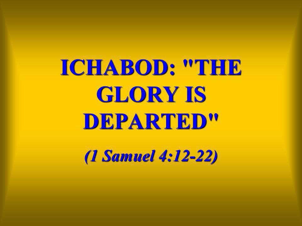 ICHABOD: THE GLORY IS DEPARTED (1 Samuel 4:12-22)