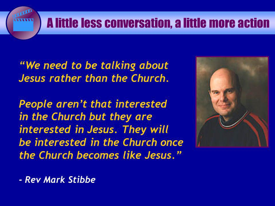 We need to be talking about Jesus rather than the Church. People arent that interested in the Church but they are interested in Jesus. They will be in