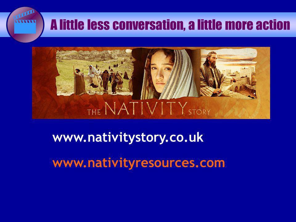 A little less conversation, a little more action www.nativitystory.co.uk www.nativityresources.com