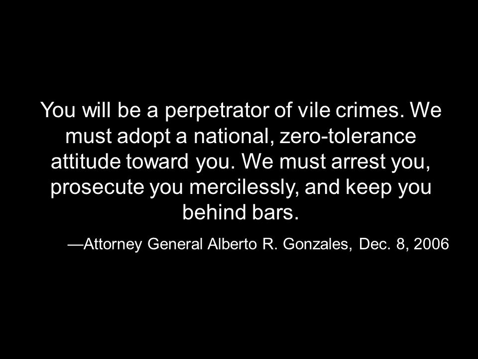 You will be a perpetrator of vile crimes.
