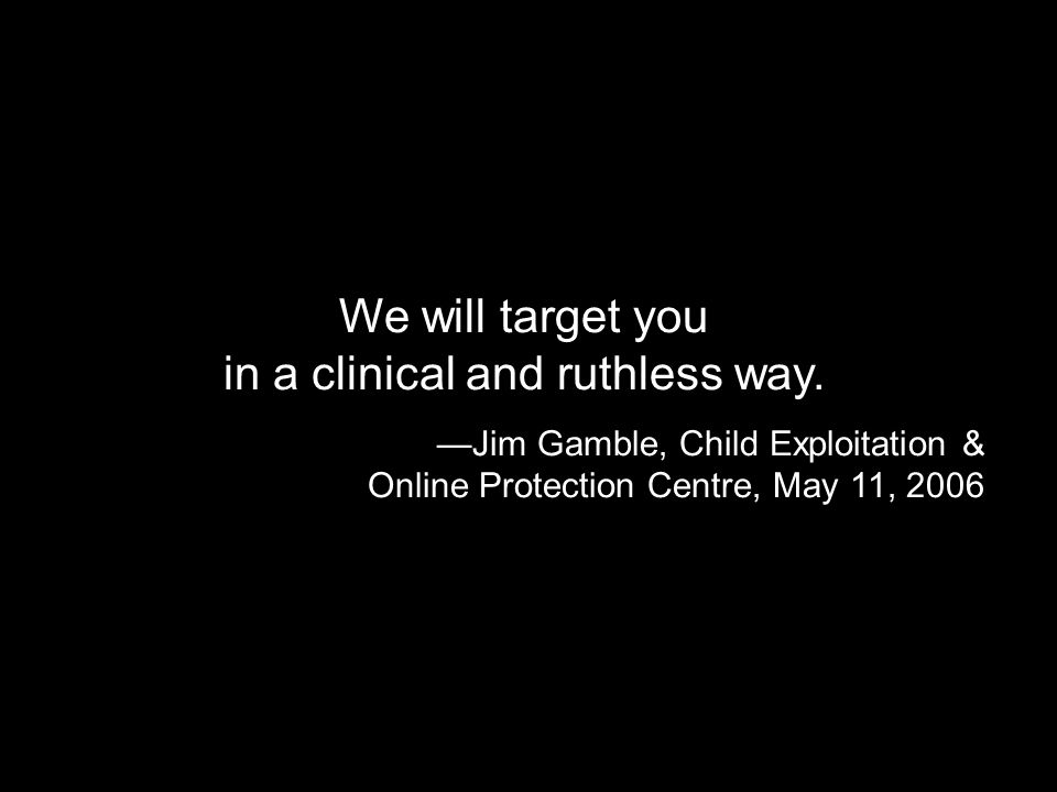 We will target you in a clinical and ruthless way.