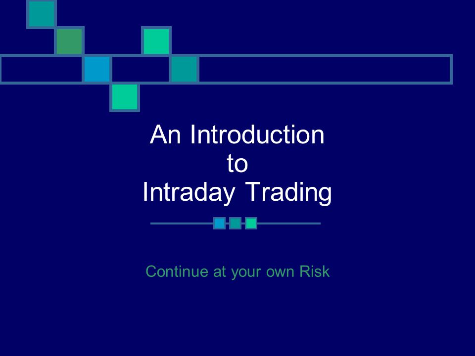 An Introduction to Intraday Trading Continue at your own Risk