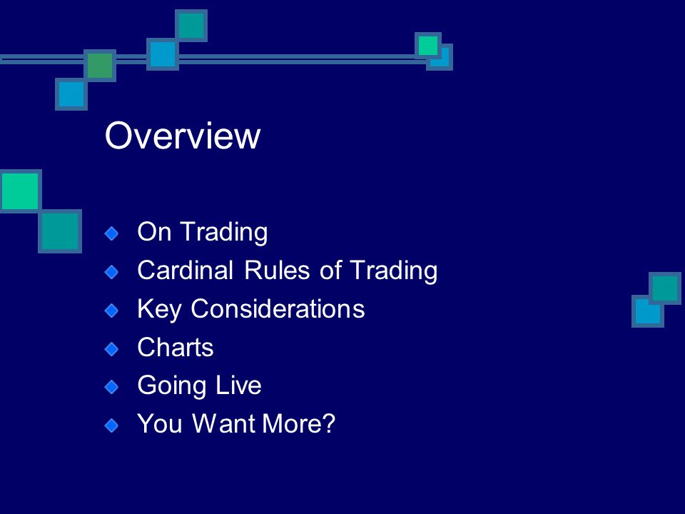 Overview On Trading Cardinal Rules of Trading Key Considerations Charts Going Live You Want More?
