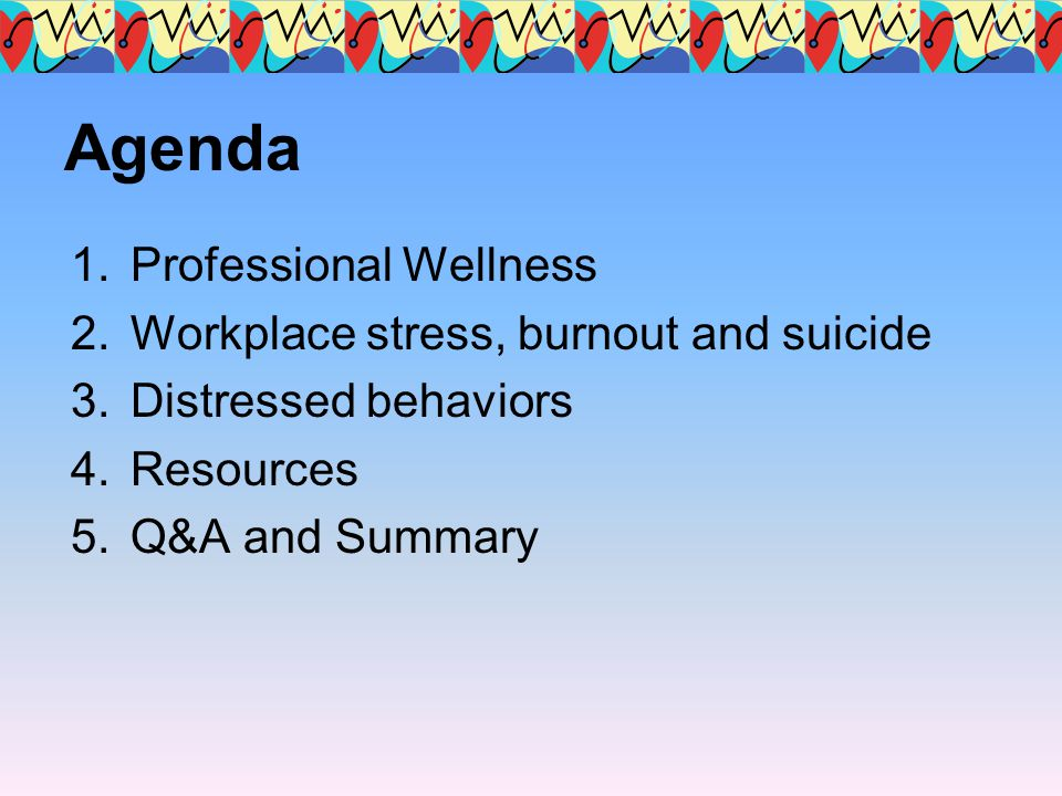 Professional Health Spectrum High Functioning High Productivity Fair Functioning Decreasing Productivity Fair Functioning Reduced Productivity Relationships Suffer Fair-Not Functioning Fair-Not Productive Institution & Family Loses Coping MechanismsRisk of MH issues and suicide Faculty vitalityStress & Burnout