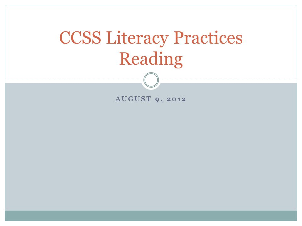 AUGUST 9, 2012 CCSS Literacy Practices Writing