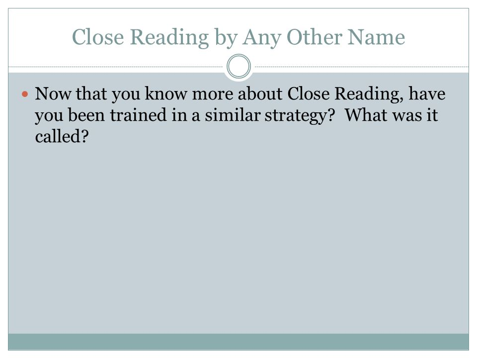 Close Reading and the CCSS Four steps of analysis are reflected in four types of reading and discussion: 1.