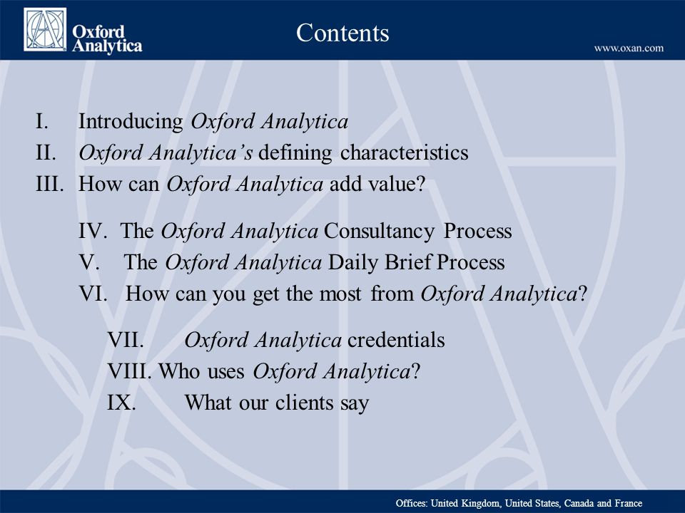 Offices: United Kingdom, United States, Canada and France Contents I. Introducing Oxford Analytica II. Oxford Analyticas defining characteristics III.