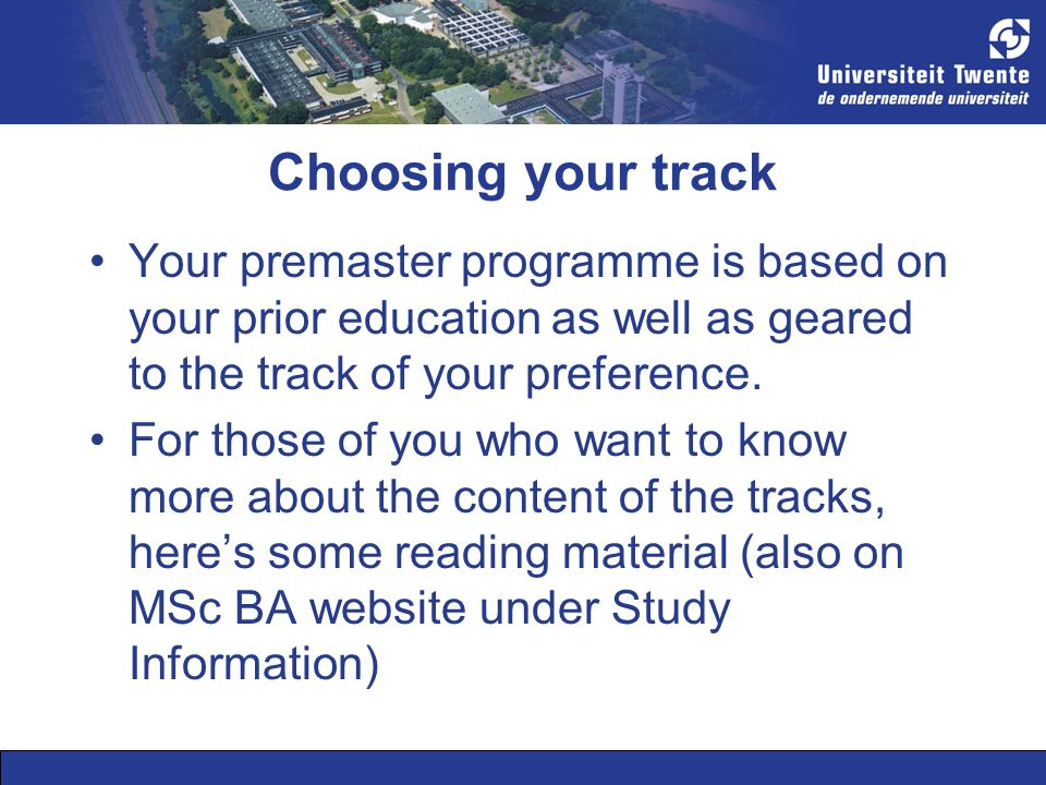 Choosing your track Your premaster programme is based on your prior education as well as geared to the track of your preference. For those of you who