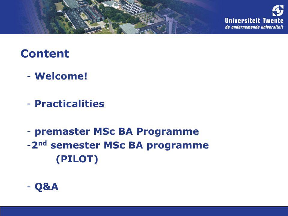 Content - Welcome! - Practicalities - premaster MSc BA Programme -2 nd semester MSc BA programme (PILOT) - Q&A